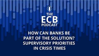 Video How can banks be part of the solution? Supervisory priorities in crisis times?